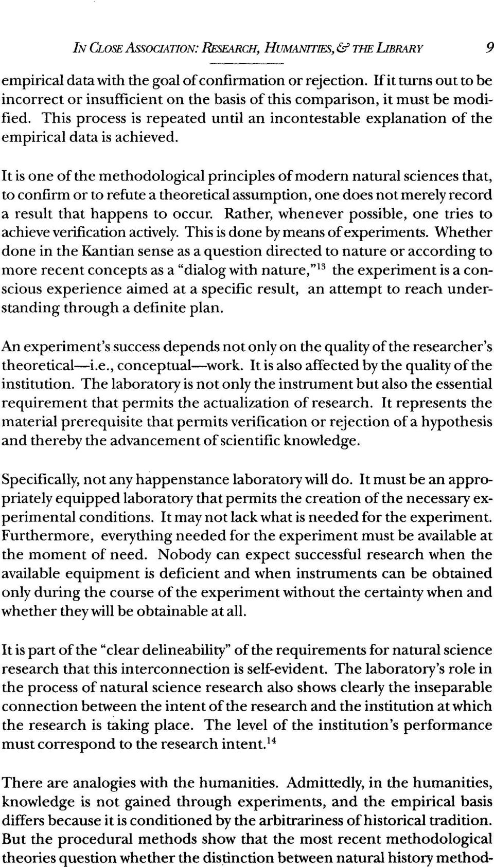 It is one of the methodological principles of modern natural sciences that, to confirm or to refute a theoretical assumption, one does not merely record a result that happens to occur.