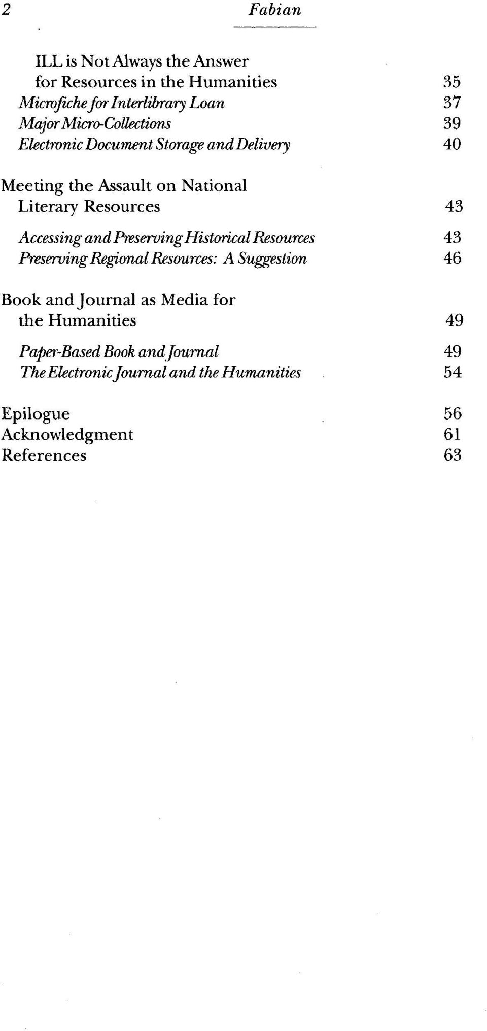 Accessing and Preserving Historical Resources 43 PreservingRegional Resources: A Suggestion 46 Book and Journal as Media