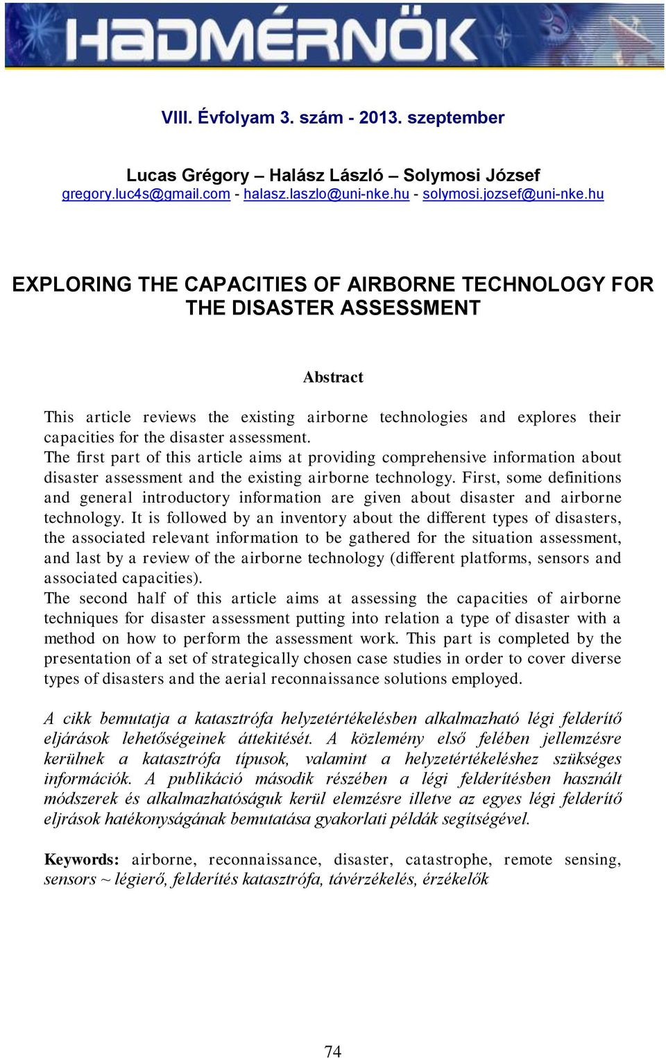 assessment. The first part of this article aims at providing comprehensive information about disaster assessment and the existing airborne technology.