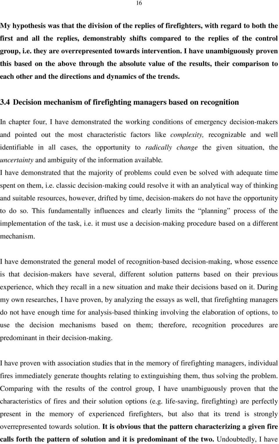 4 Decision mechanism of firefighting managers based on recognition In chapter four, I have demonstrated the working conditions of emergency decision-makers and pointed out the most characteristic