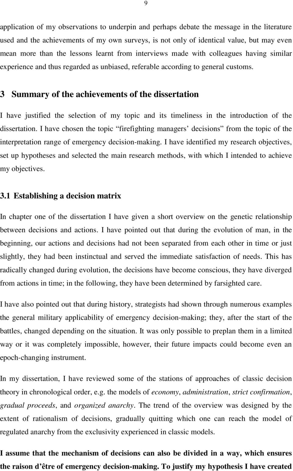 3 Summary of the achievements of the dissertation I have justified the selection of my topic and its timeliness in the introduction of the dissertation.