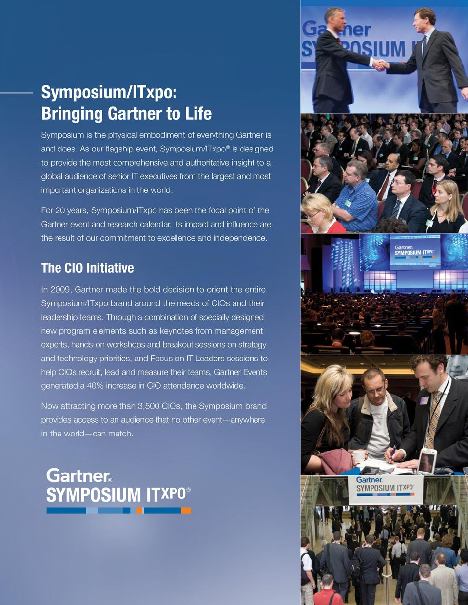 organizations in the world. For 20 years, Symposium/ITxpo has been the focal point of the Gartner event and research calendar.
