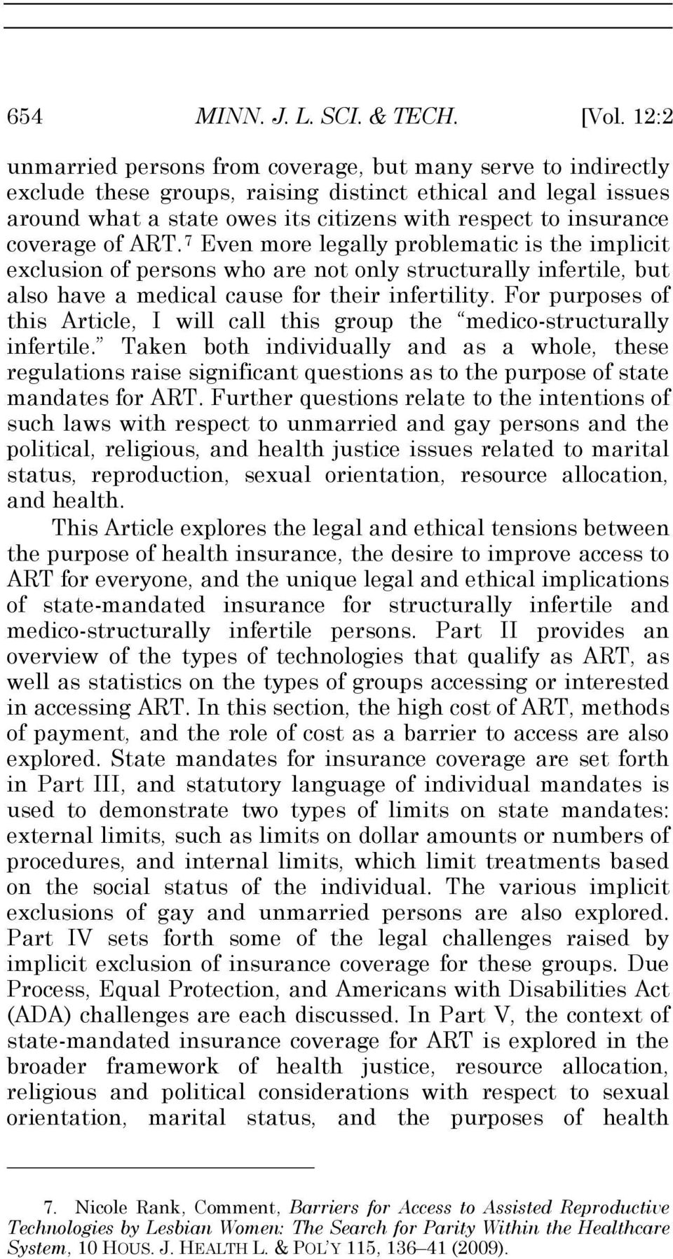 coverage of ART. 7 Even more legally problematic is the implicit exclusion of persons who are not only structurally infertile, but also have a medical cause for their infertility.