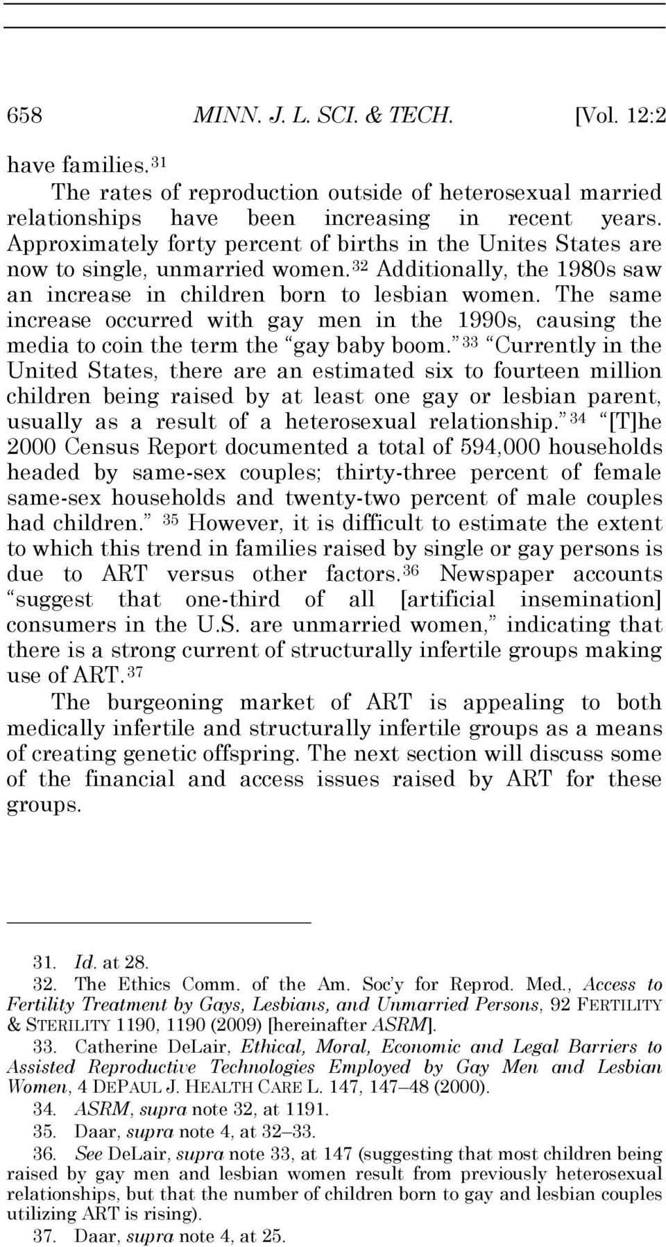 The same increase occurred with gay men in the 1990s, causing the media to coin the term the gay baby boom.