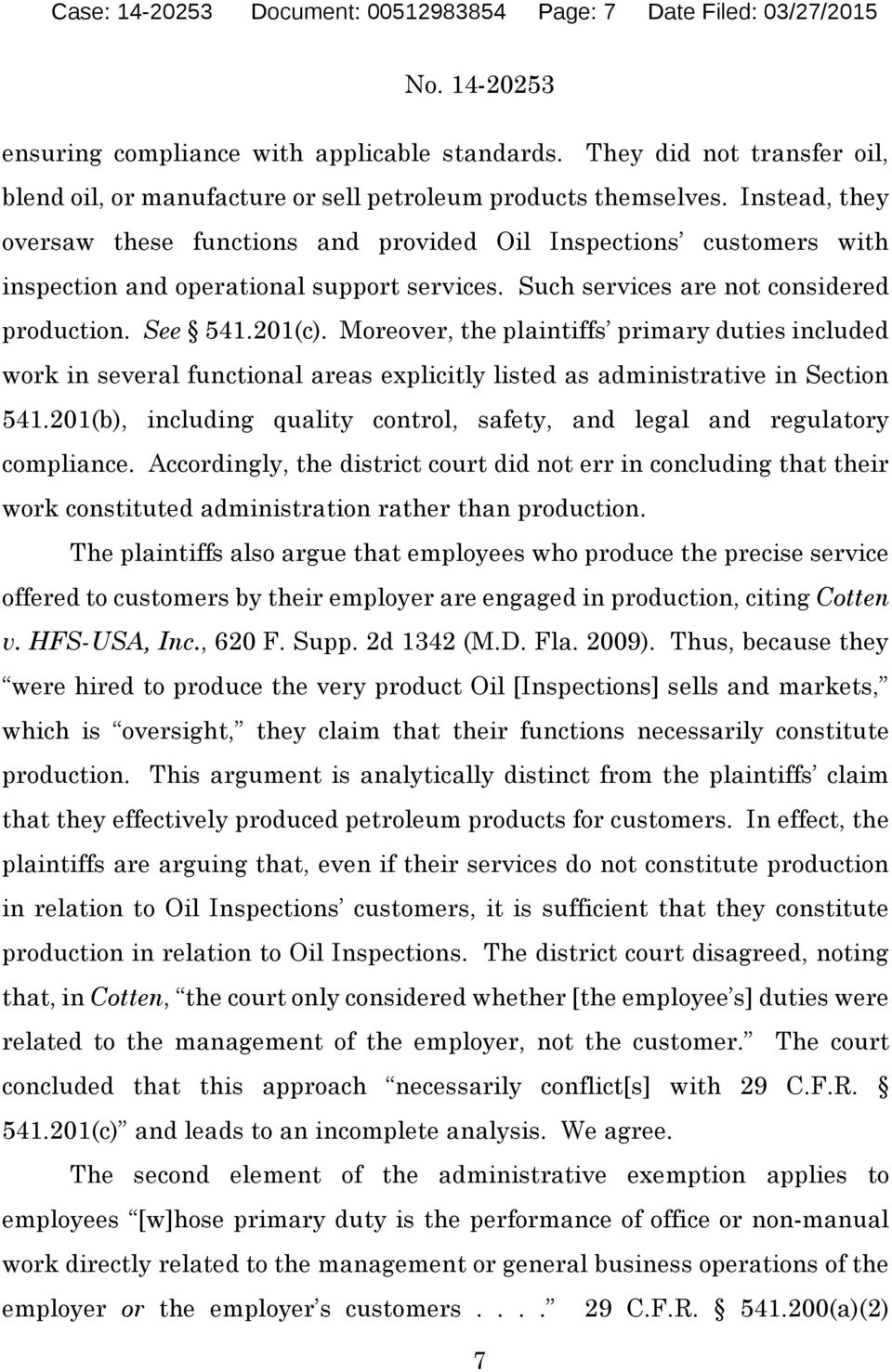 Instead, they oversaw these functions and provided Oil Inspections customers with inspection and operational support services. Such services are not considered production. See 541.201(c).