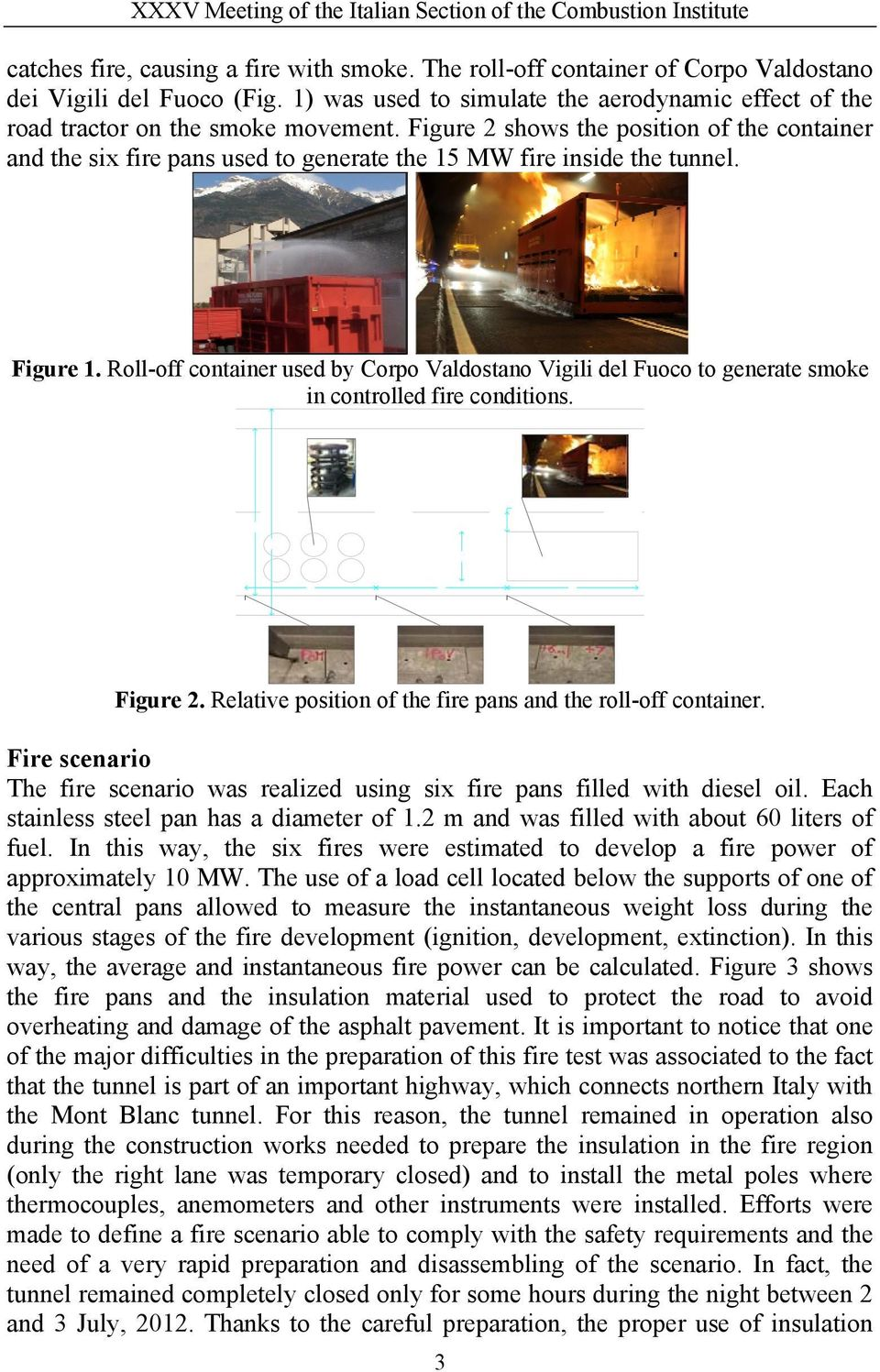 Roll-off container used by Corpo Valdostano Vigili del Fuoco to generate smoke in controlled fire conditions. Figure 2. Relative position of the fire pans and the roll-off container.