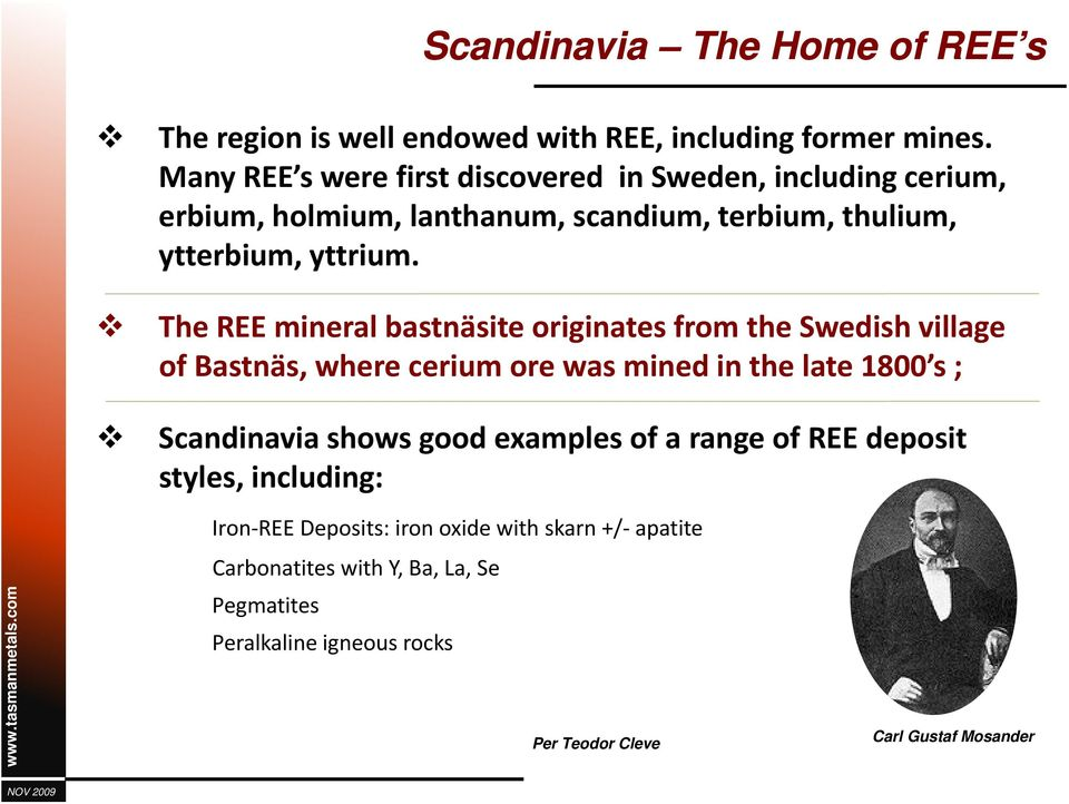 The REE mineral bastnäsite originates from the Swedish village of Bastnäs, where cerium ore was mined in the late 1800 s ; Scandinavia shows good