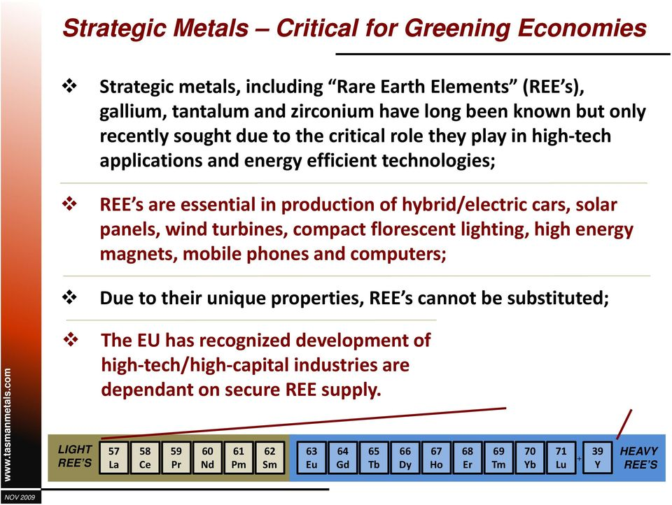 compact florescent lighting, high energy magnets, mobile phonesand computers; Due to their unique properties, REE s cannot be substituted; LIGHT REE S The EU has recognized