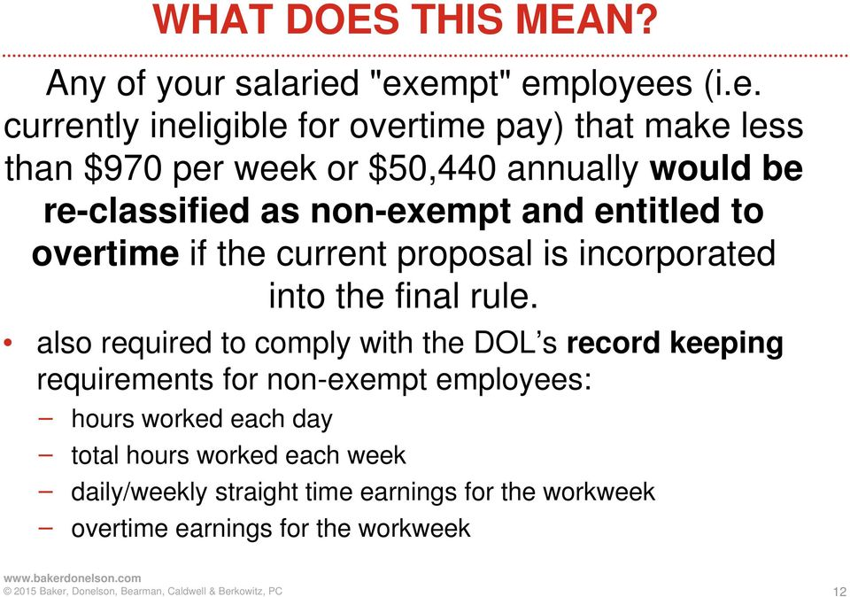 re-classified as non-exempt and entitled to overtime if the current proposal is incorporated into the final rule.