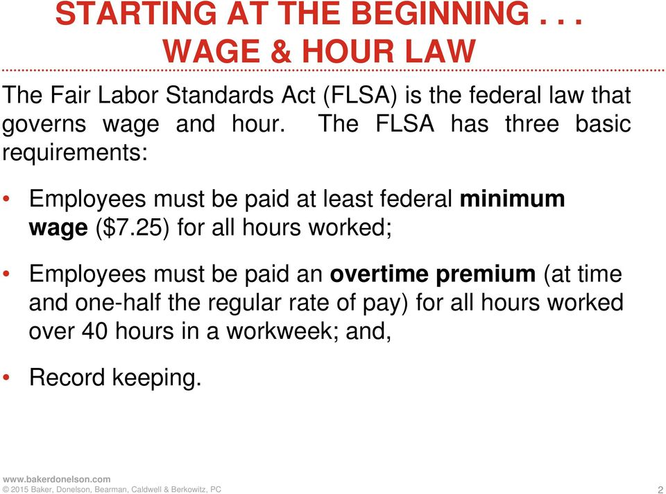 The FLSA has three basic requirements: Employees must be paid at least federal minimum wage ($7.