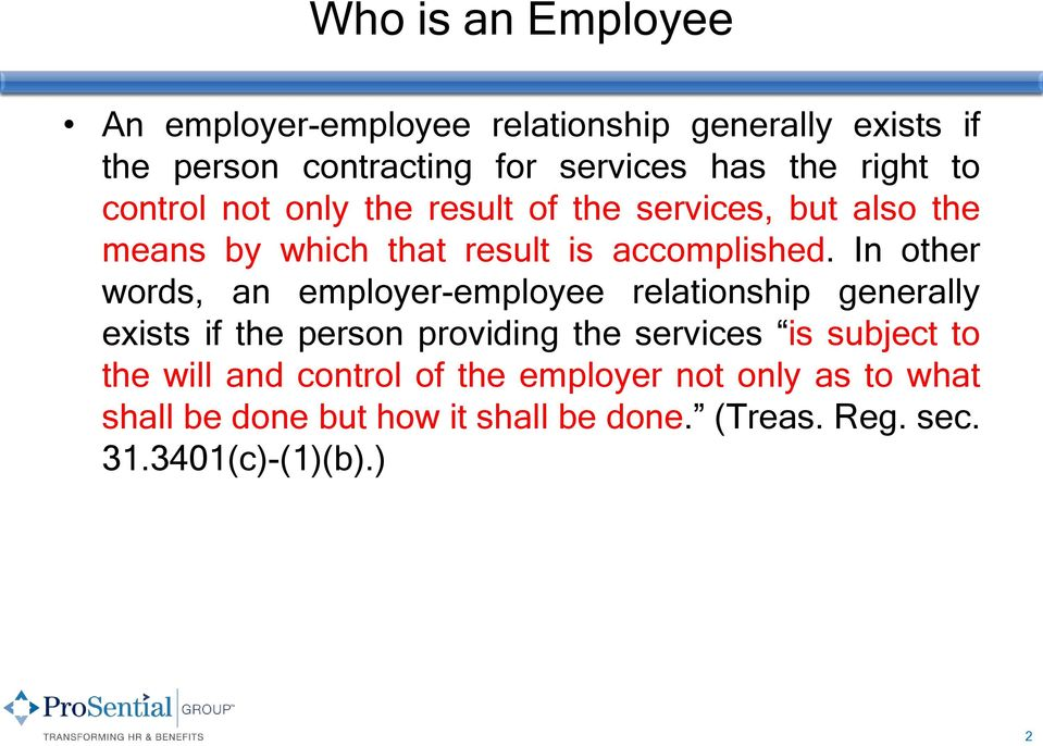 In other words, an employer-employee relationship generally exists if the person providing the services is subject to