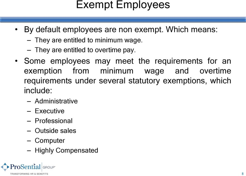 Some employees may meet the requirements for an exemption from minimum wage and overtime
