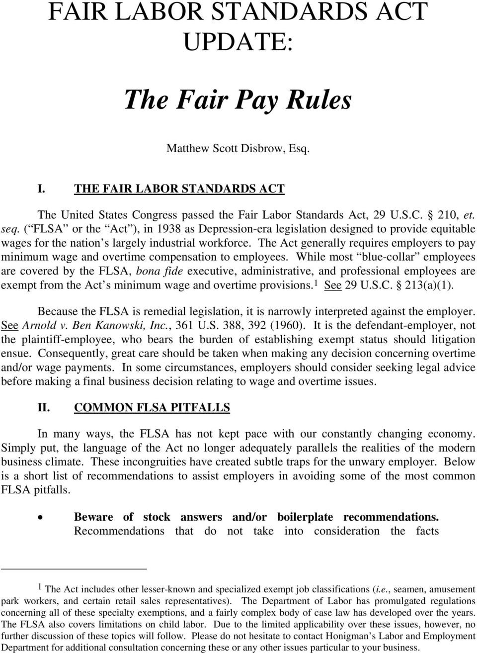 The Act generally requires employers to pay minimum wage and overtime compensation to employees.