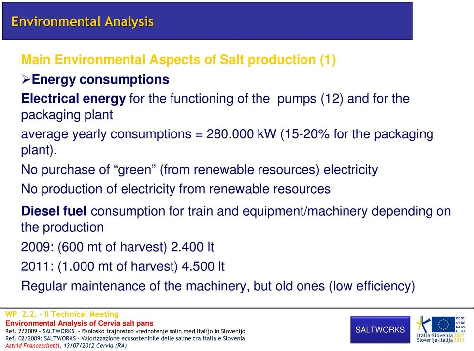 No purchase of green (from renewable resources) electricity No production of electricity from renewable resources Diesel fuel consumption for train and equipment/machinery depending on