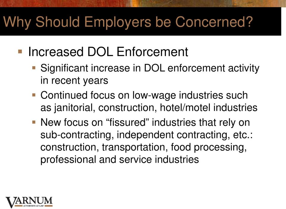 Continued focus on low-wage industries such as janitorial, construction, hotel/motel industries New