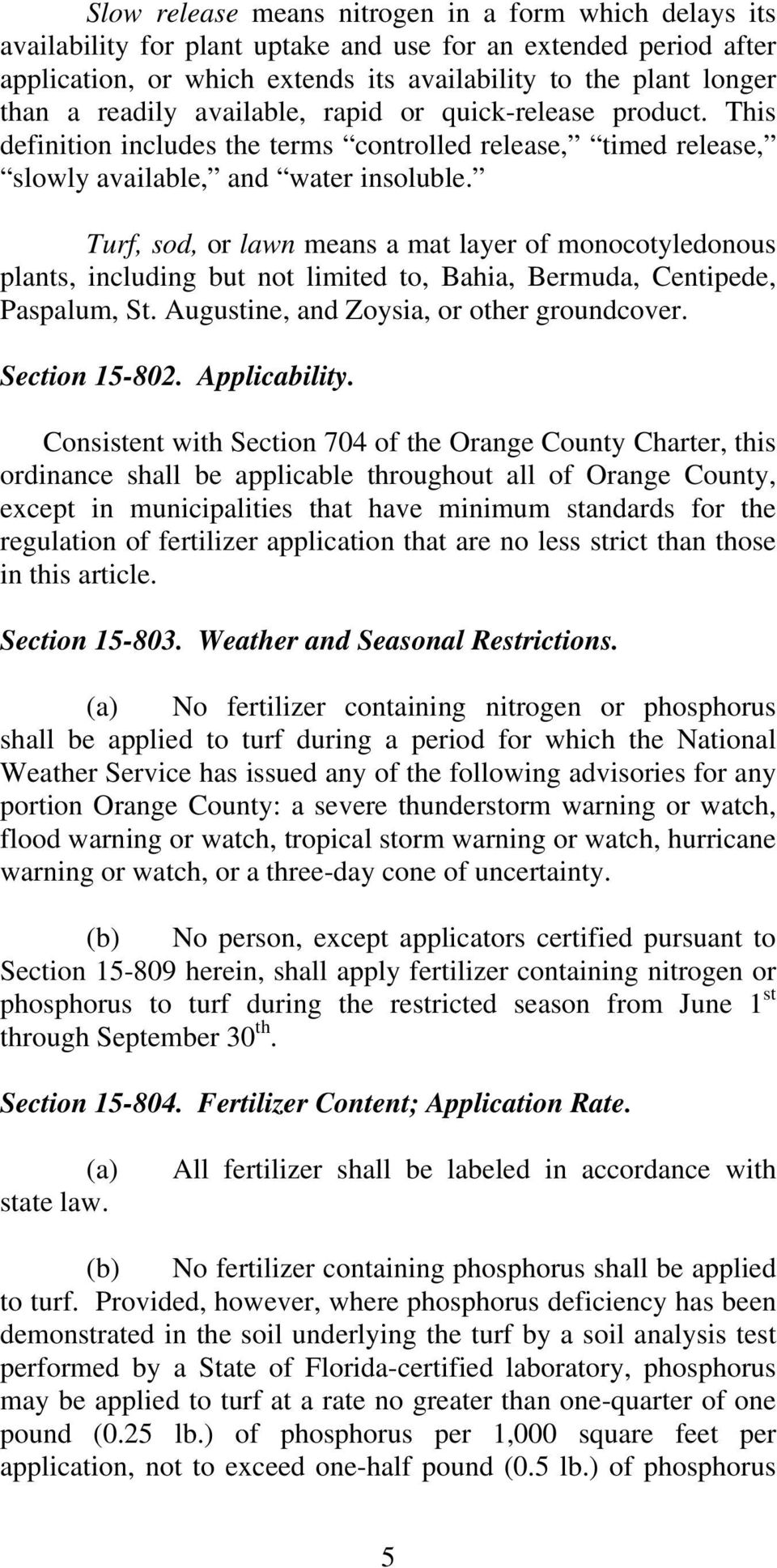 Turf, sod, or lawn means a mat layer of monocotyledonous plants, including but not limited to, Bahia, Bermuda, Centipede, Paspalum, St. Augustine, and Zoysia, or other groundcover. Section 15-802.