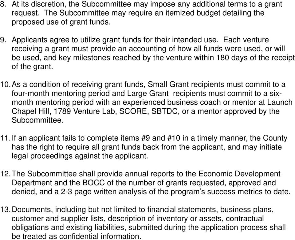 Each venture receiving a grant must provide an accounting of how all funds were used, or will be used, and key milestones reached by the venture within 180 days of the receipt of the grant. 10.
