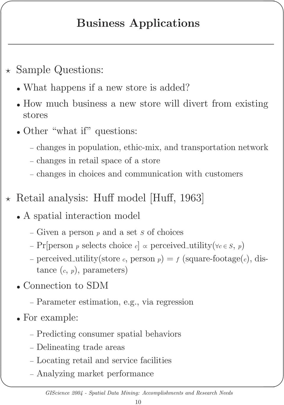 in choices and communication with customers Retail analysis: Huff model [Huff, 1963] A spatial interaction model Given a person p and a set S of choices Pr[person p selects choice c] perceived