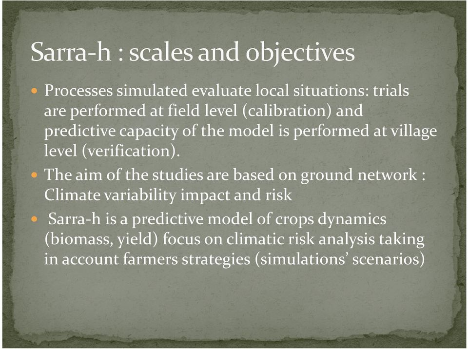 The aim of the studies are based on ground network : Climate variability impact and risk Sarra-h is a