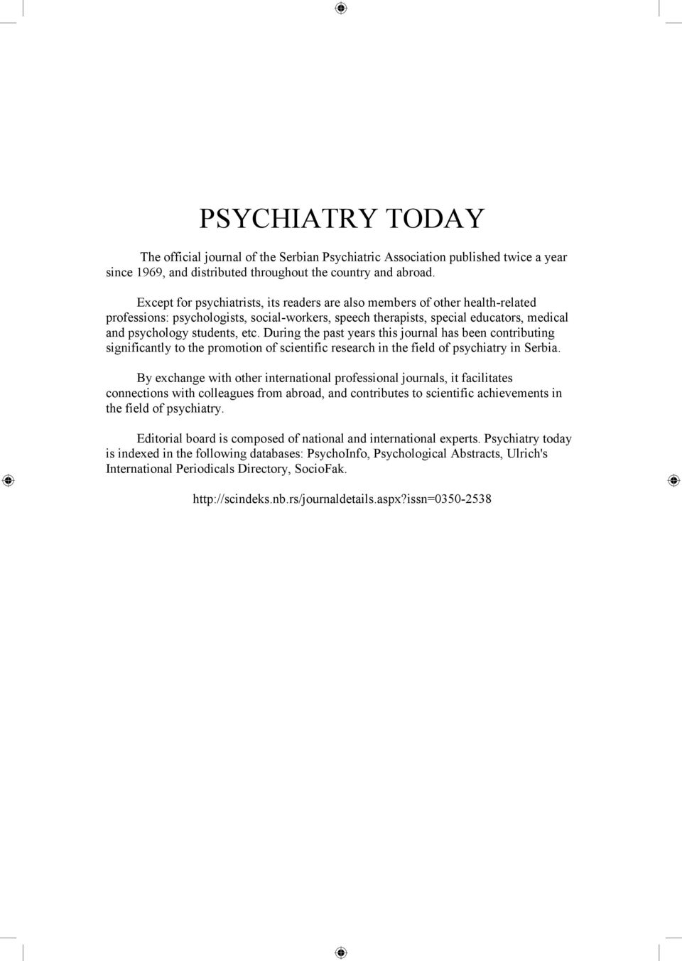 During the past years this journal has been contributing significantly to the promotion of scientific research in the field of psychiatry in Serbia.