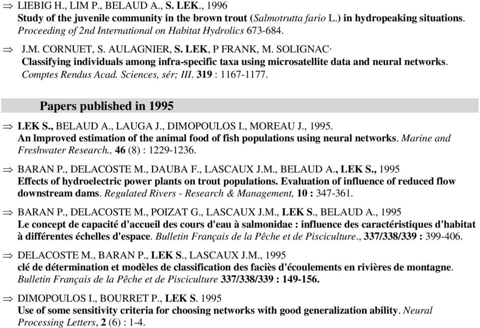 Classifying individuals among infra-specific taxa using microsatellite data and neural networks. Comptes Rendus Acad. Sciences, sér; III. 319 : 1167-1177. Papers published in 1995 LEK S., BELAUD A.