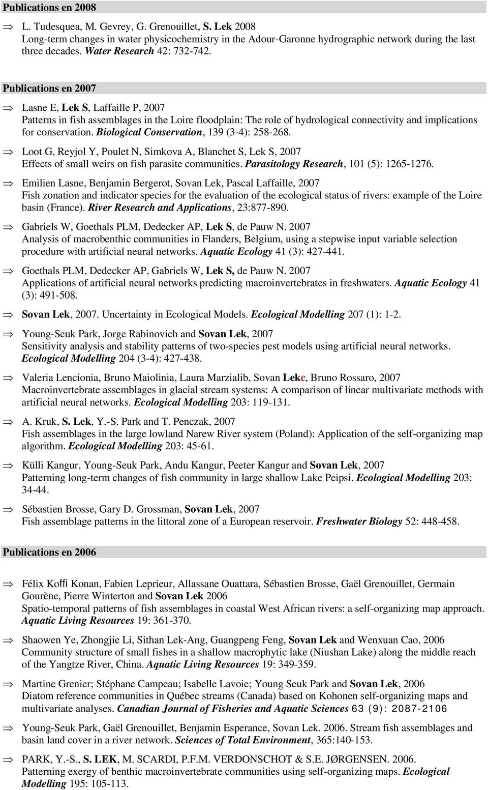 Publications en 2007 Lasne E, Lek S, Laffaille P, 2007 Patterns in fish assemblages in the Loire floodplain: The role of hydrological connectivity and implications for conservation.