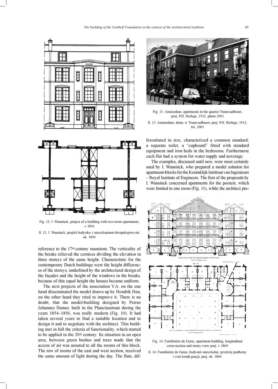 Characteristic for the contemporary Dutch buildings were the height differences of the storeys, underlined by the architectural design of the façades and the height of the windows in the breaks,
