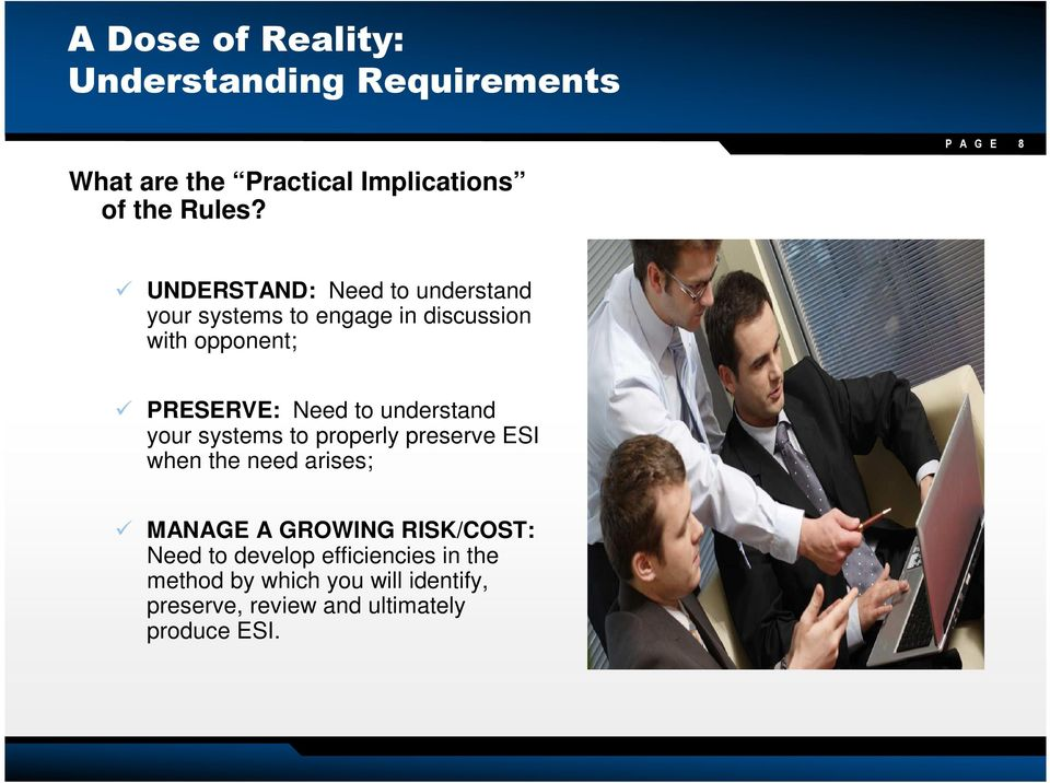 understand your systems to properly preserve ESI when the need arises; MANAGE A GROWING RISK/COST: Need