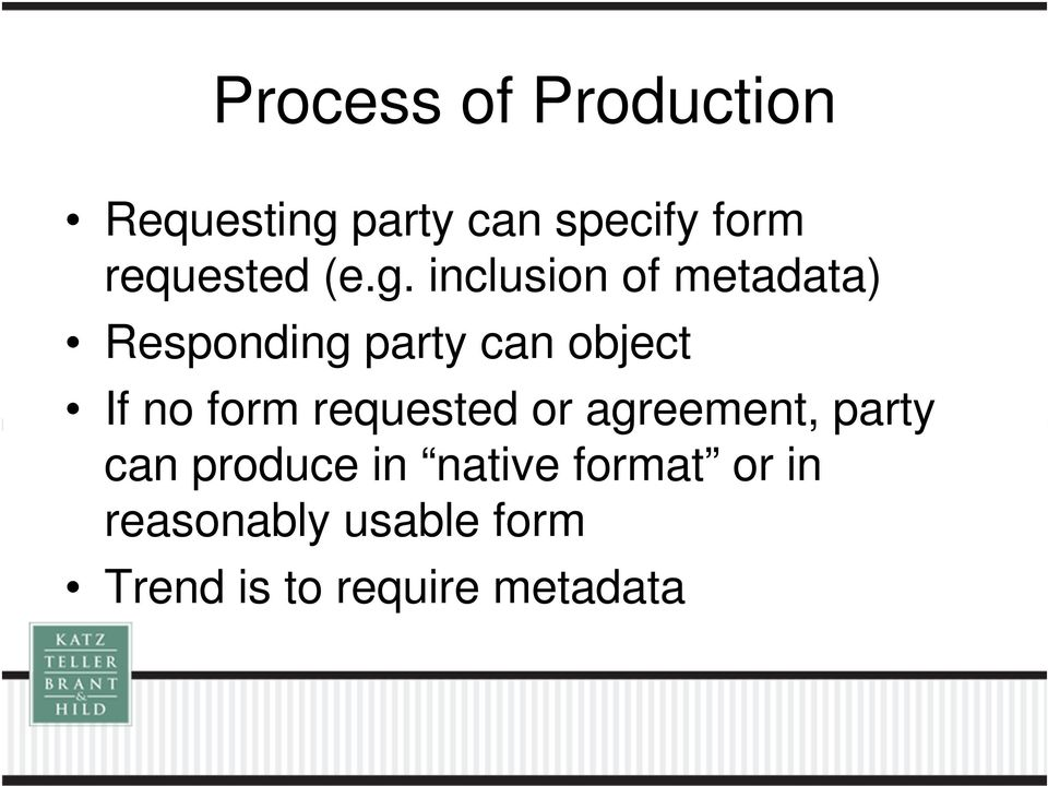 inclusion of metadata) Responding party can object If no form