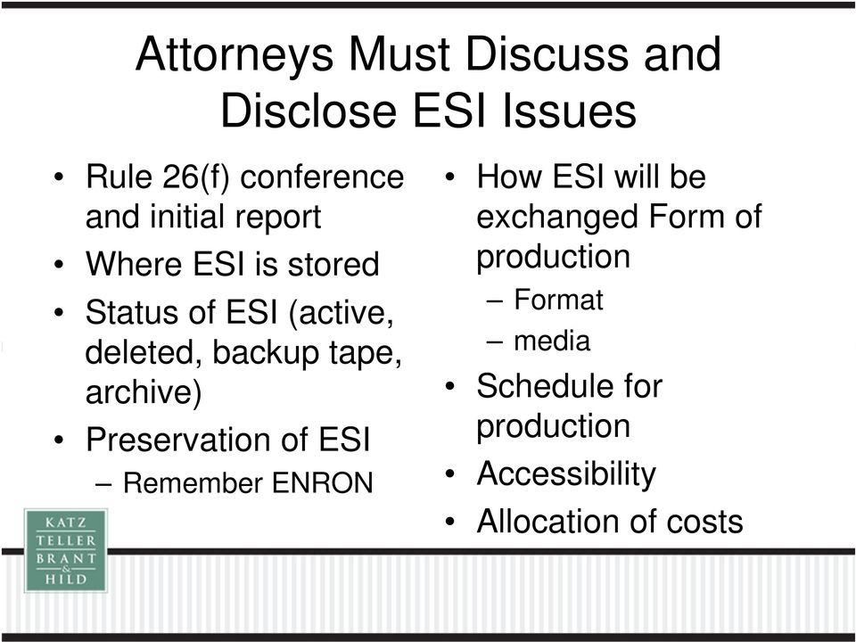 tape, archive) Preservation of ESI Remember ENRON How ESI will be exchanged