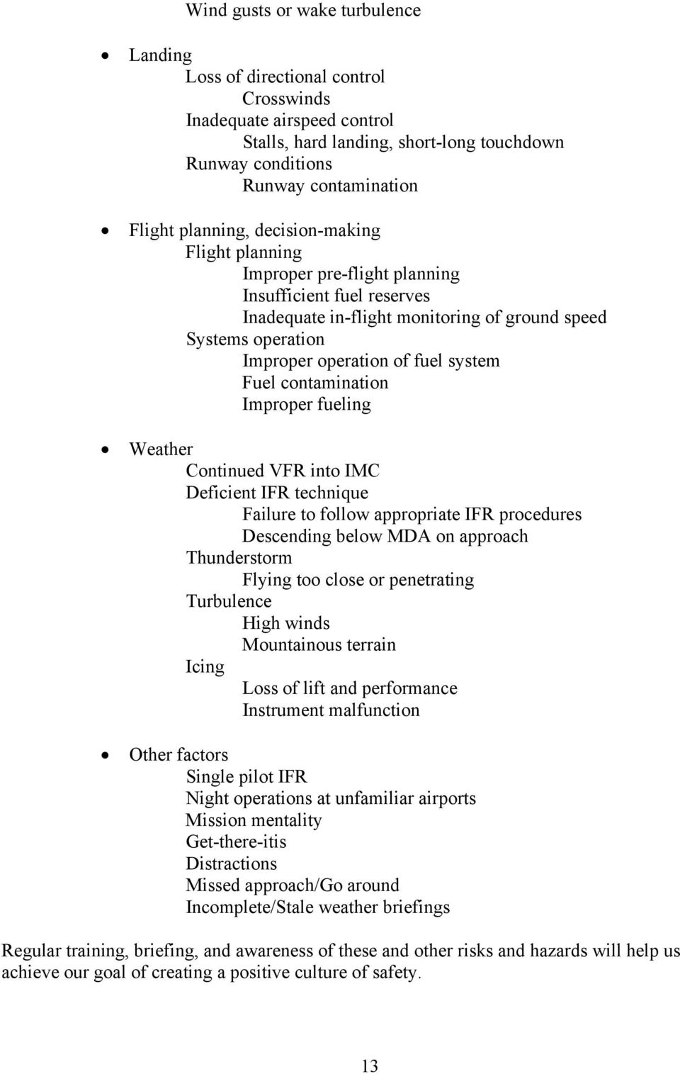 Fuel contamination Improper fueling Weather Continued VFR into IMC Deficient IFR technique Failure to follow appropriate IFR procedures Descending below MDA on approach Thunderstorm Flying too close