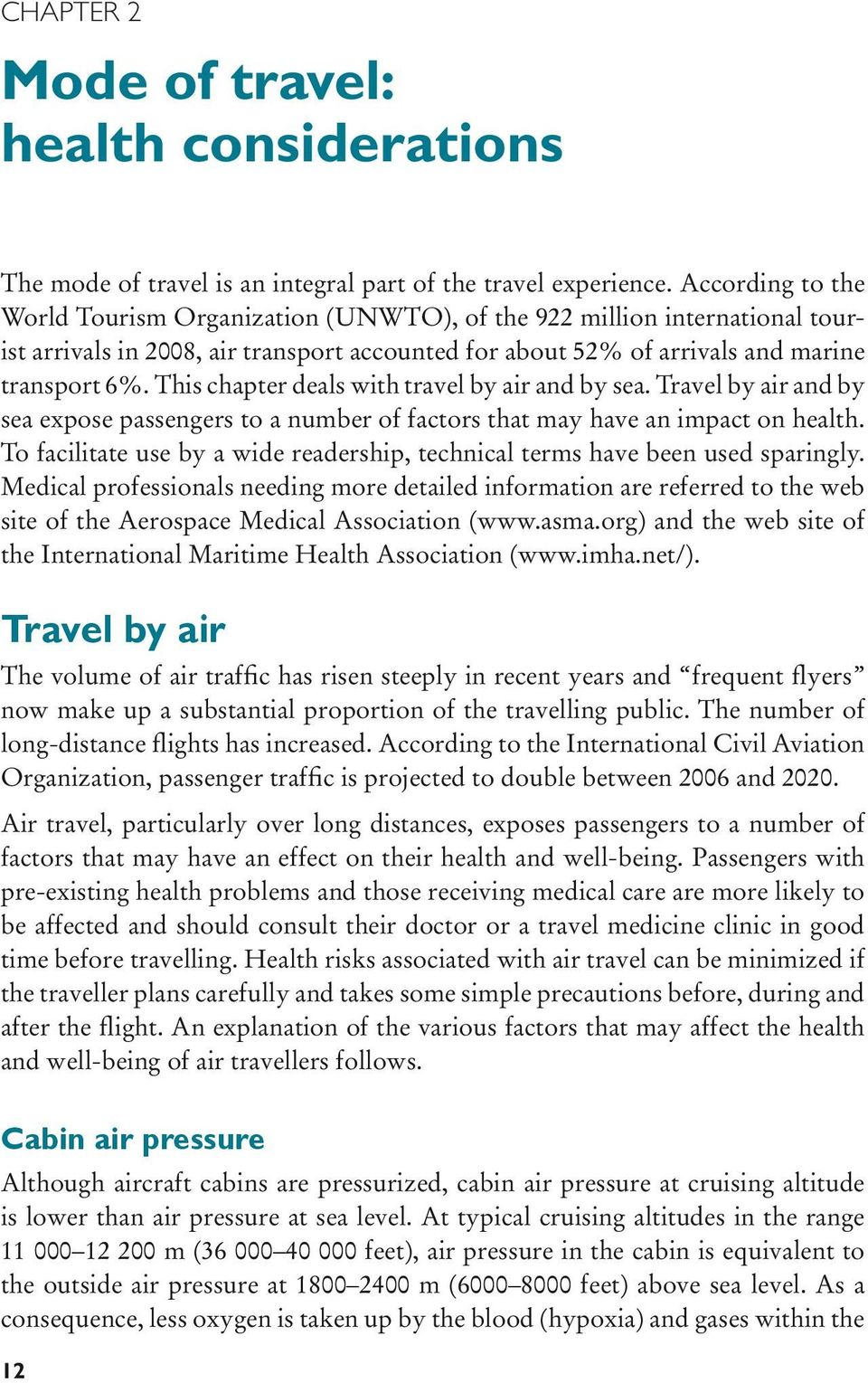 This chapter deals with travel by air and by sea. Travel by air and by sea expose passengers to a number of factors that may have an impact on health.