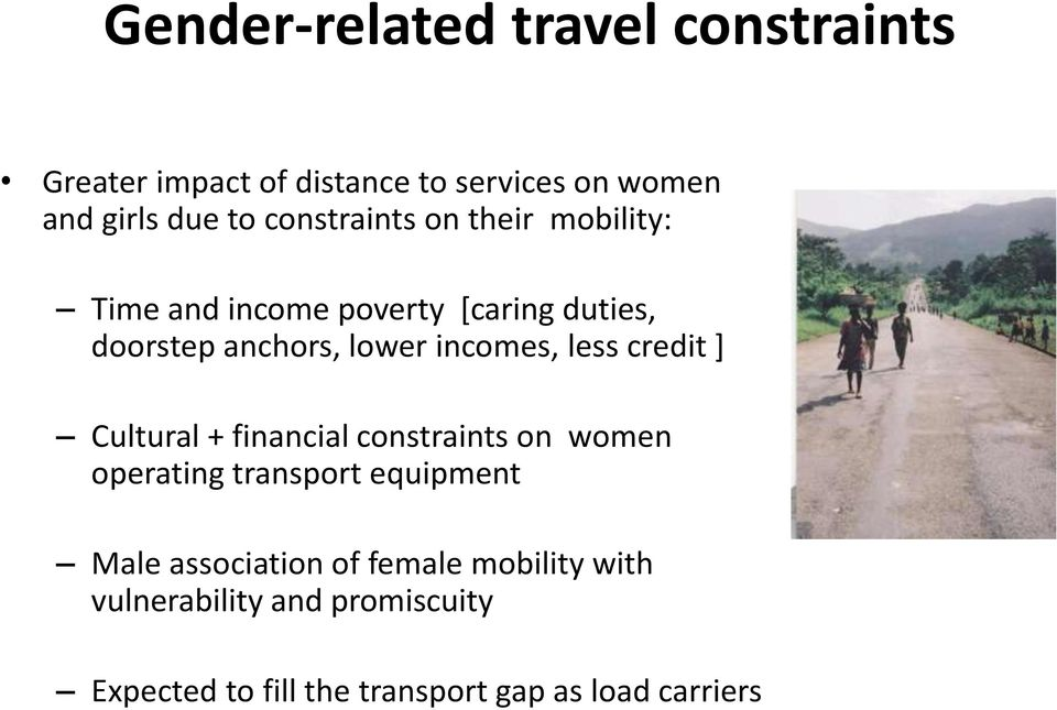 incomes, less credit ] Cultural + financial constraints on women operating transport equipment Male