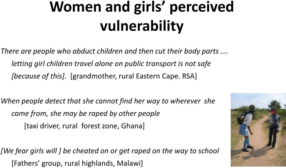 RSA] When people detect that she cannot find her way to wherever she came from, she may be raped by other people [taxi