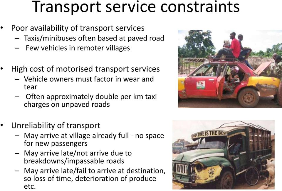 charges on unpaved roads Unreliability of transport May arrive at village already full - no space for new passengers May arrive