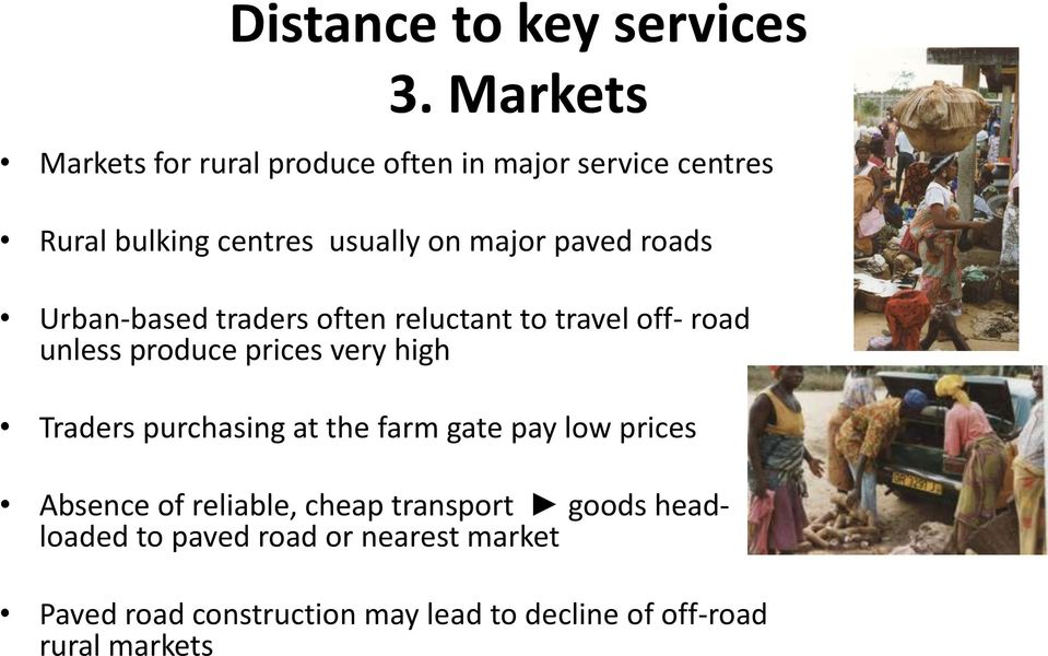 roads Urban-based traders often reluctant to travel off- road unless produce prices very high Traders