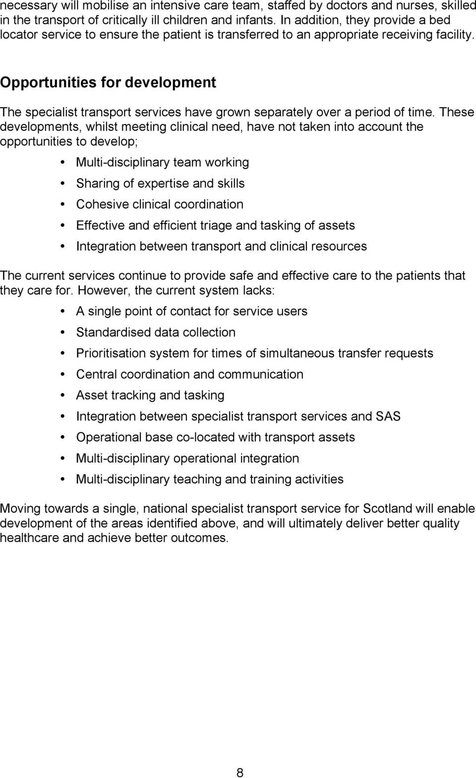 Opportunities for development The specialist transport services have grown separately over a period of time.