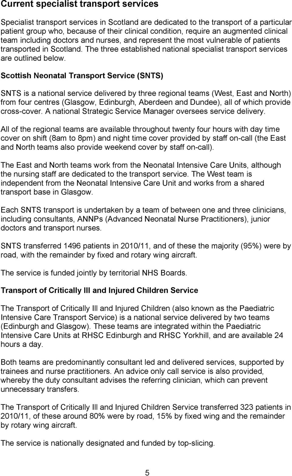 The three established national specialist transport services are outlined below.