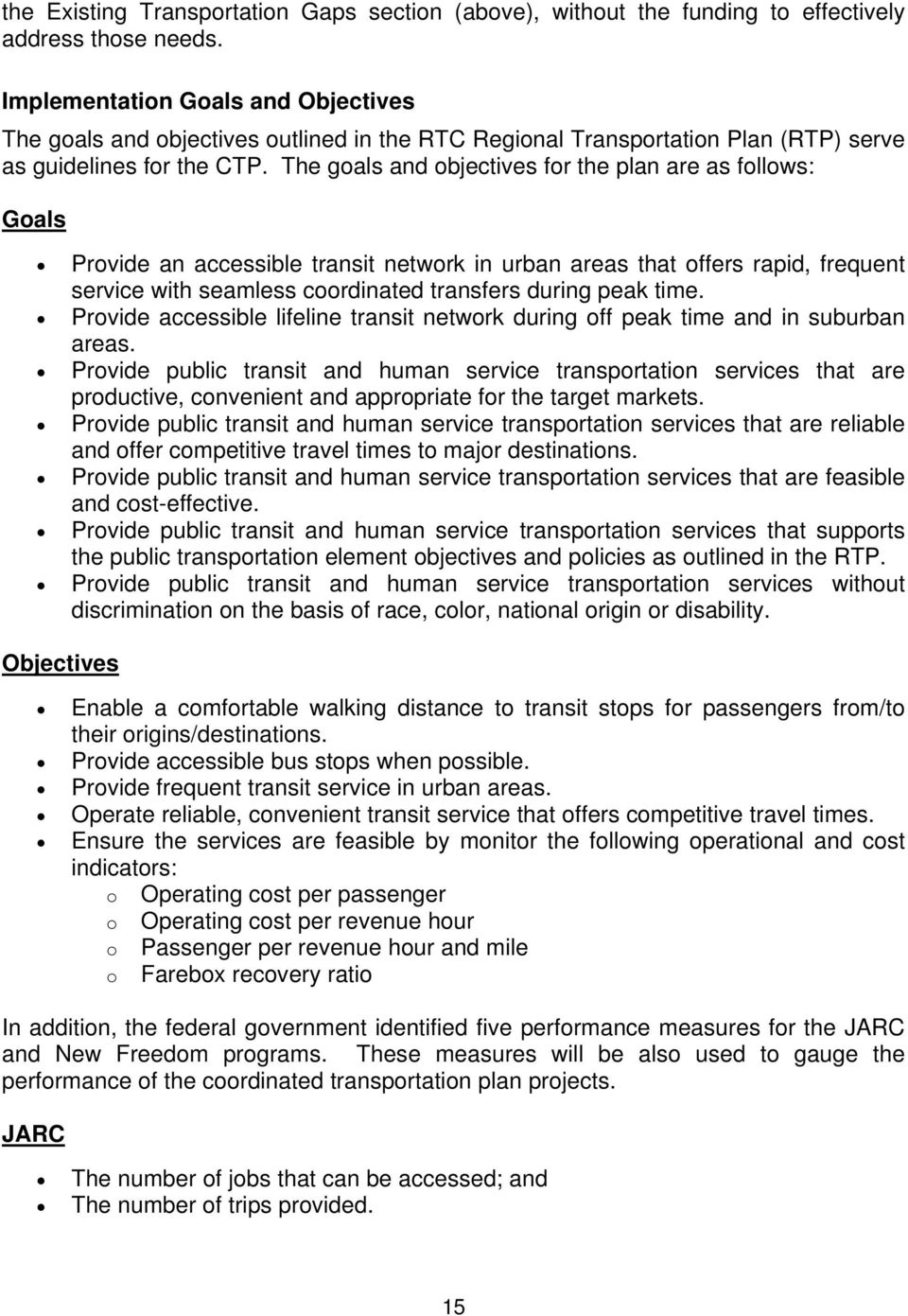 The goals and objectives for the plan are as follows: Goals Provide an accessible transit network in urban areas that offers rapid, frequent service with seamless coordinated transfers during peak