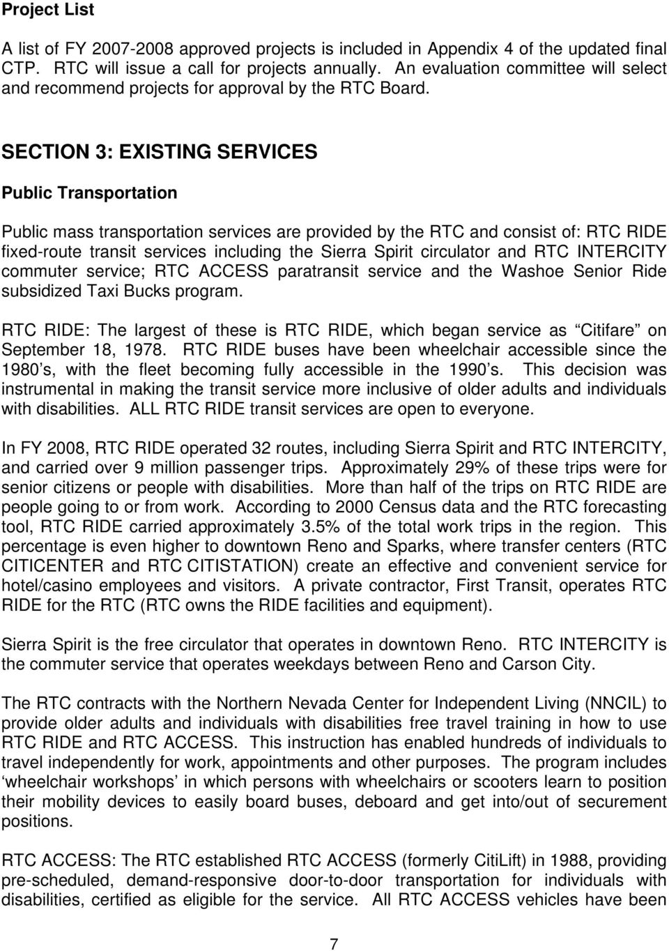 SECTION 3: EXISTING SERVICES Public Transportation Public mass transportation services are provided by the RTC and consist of: RTC RIDE fixed-route transit services including the Sierra Spirit