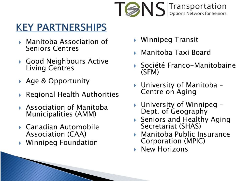 Winnipeg Transit Manitoba Taxi Board Société Franco-Manitobaine (SFM) University of Manitoba Centre on Aging University