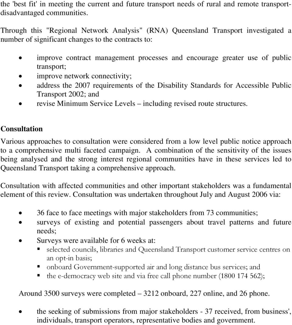of public transport; improve network connectivity; address the 2007 requirements of the Disability Standards for Accessible Public Transport 2002; and revise Minimum Service Levels including revised