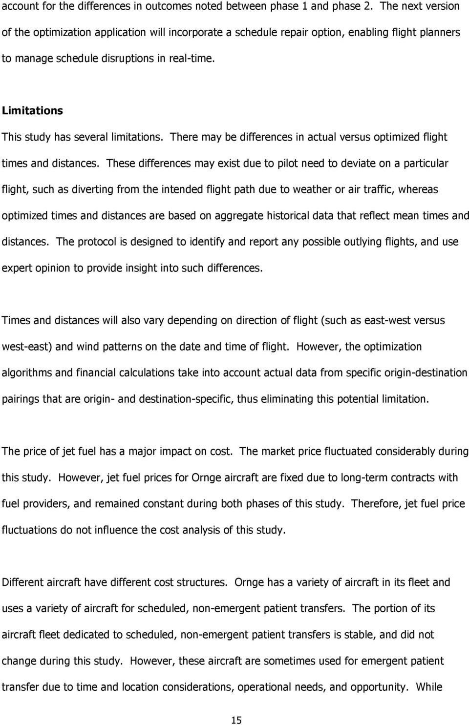 Limitations This study has several limitations. There may be differences in actual versus optimized flight times and distances.