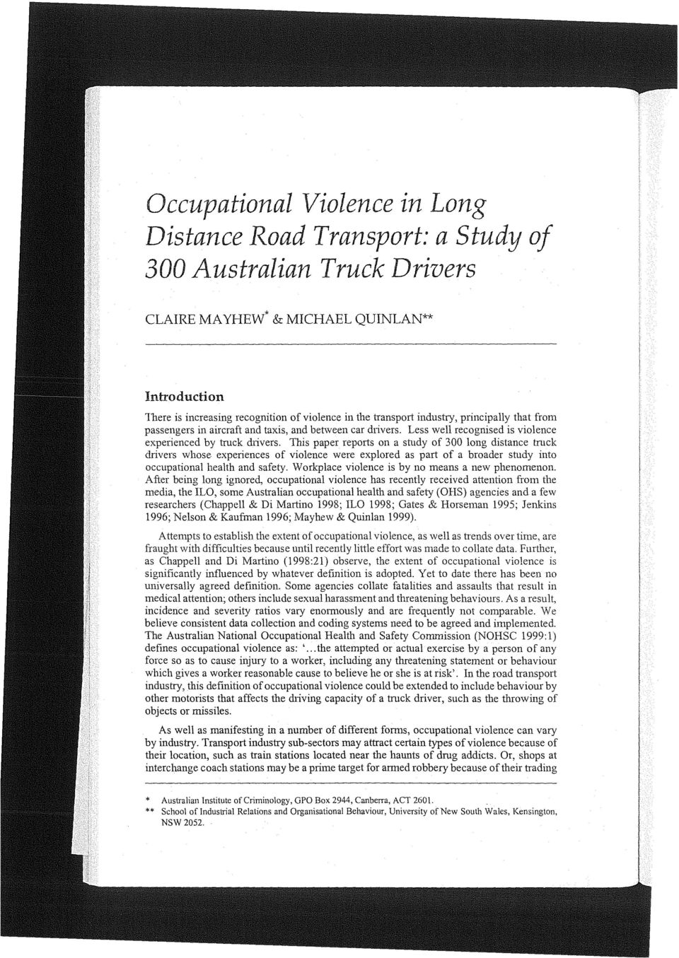 This paper reports on a shtdy 300 long distance truck drivers whose experiences violence were explored as part a broader srudy into occupational health and safety.