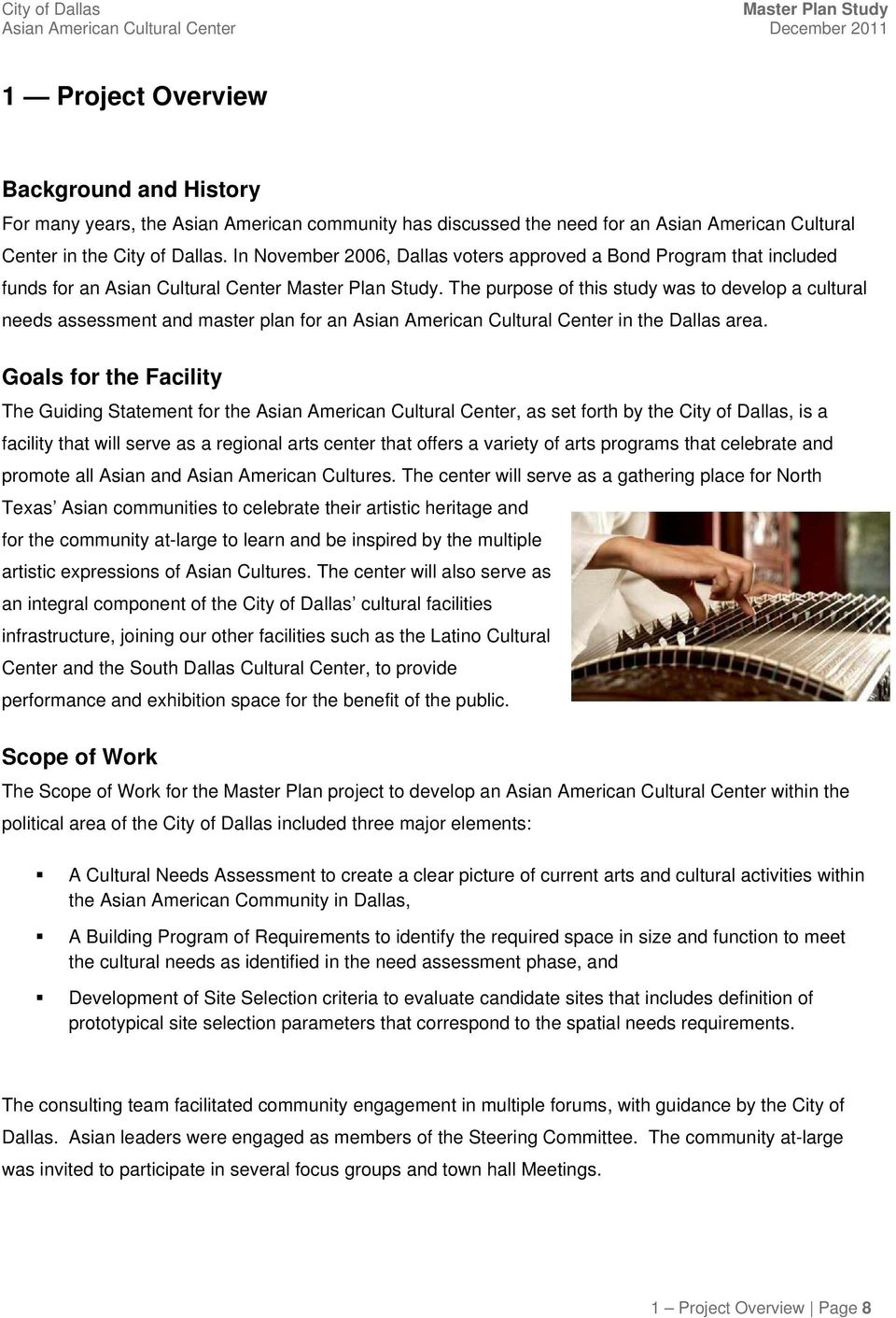 The purpose of this study was to develop a cultural needs assessment and master plan for an Asian American Cultural Center in the Dallas area.