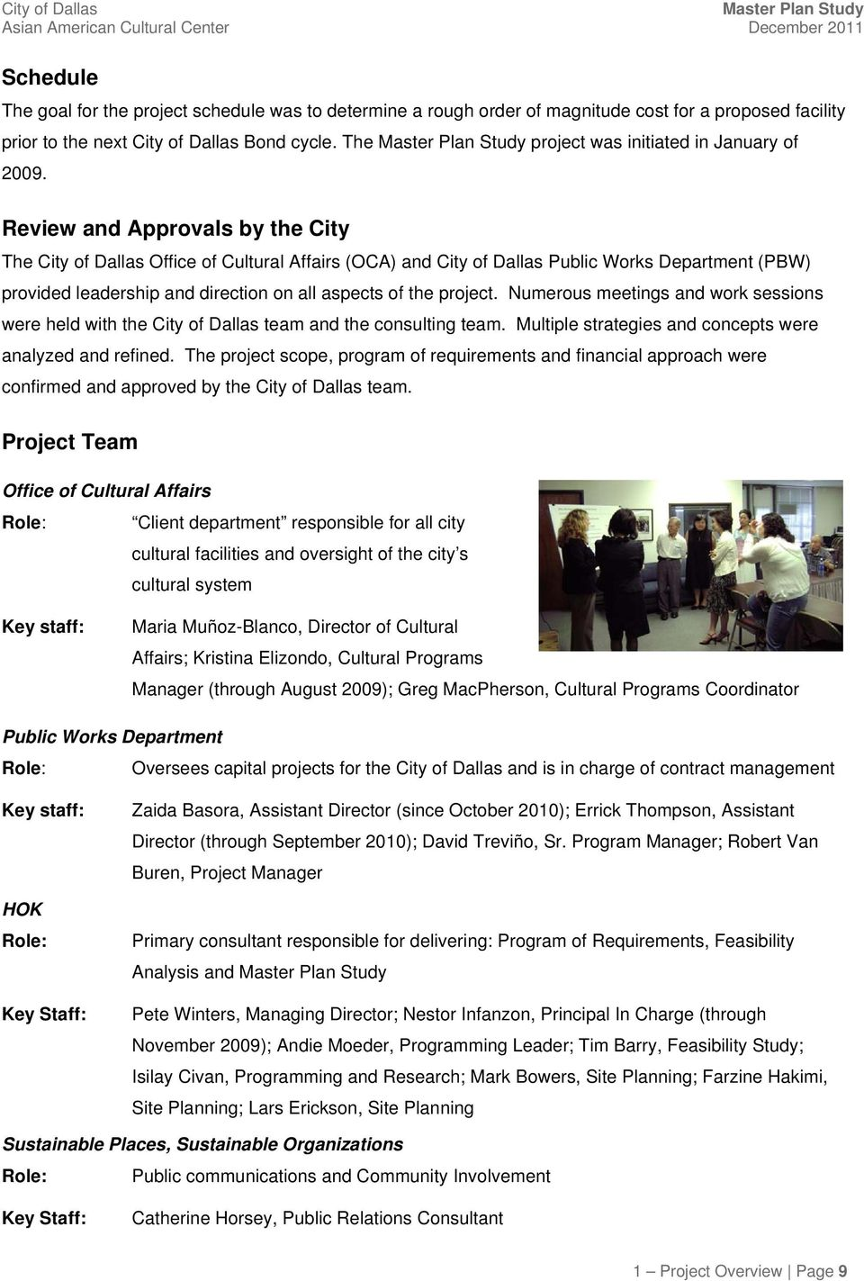 Review and Approvals by the City The City of Dallas Office of Cultural Affairs (OCA) and City of Dallas Public Works Department (PBW) provided leadership and direction on all aspects of the project.