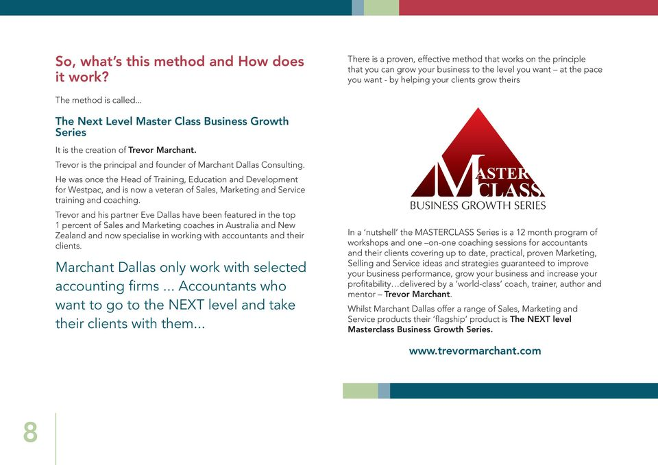 .. The Next Level Master Class Business Growth Series It is the creation of Trevor Marchant. Trevor is the principal and founder of Marchant Dallas Consulting.