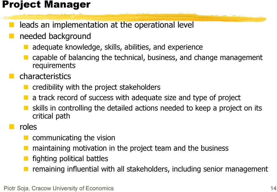 type of project skills in controlling the detailed actions needed to keep a project on its critical path roles communicating the vision maintaining motivation in the