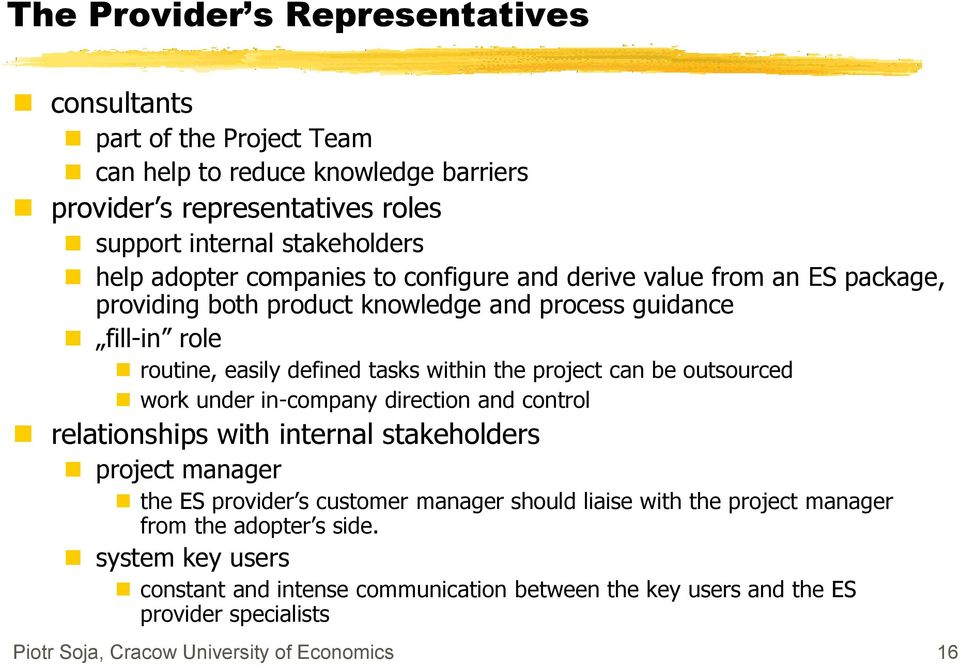 be outsourced work under in-company direction and control relationships with internal stakeholders project manager the ES provider s customer manager should liaise with the project
