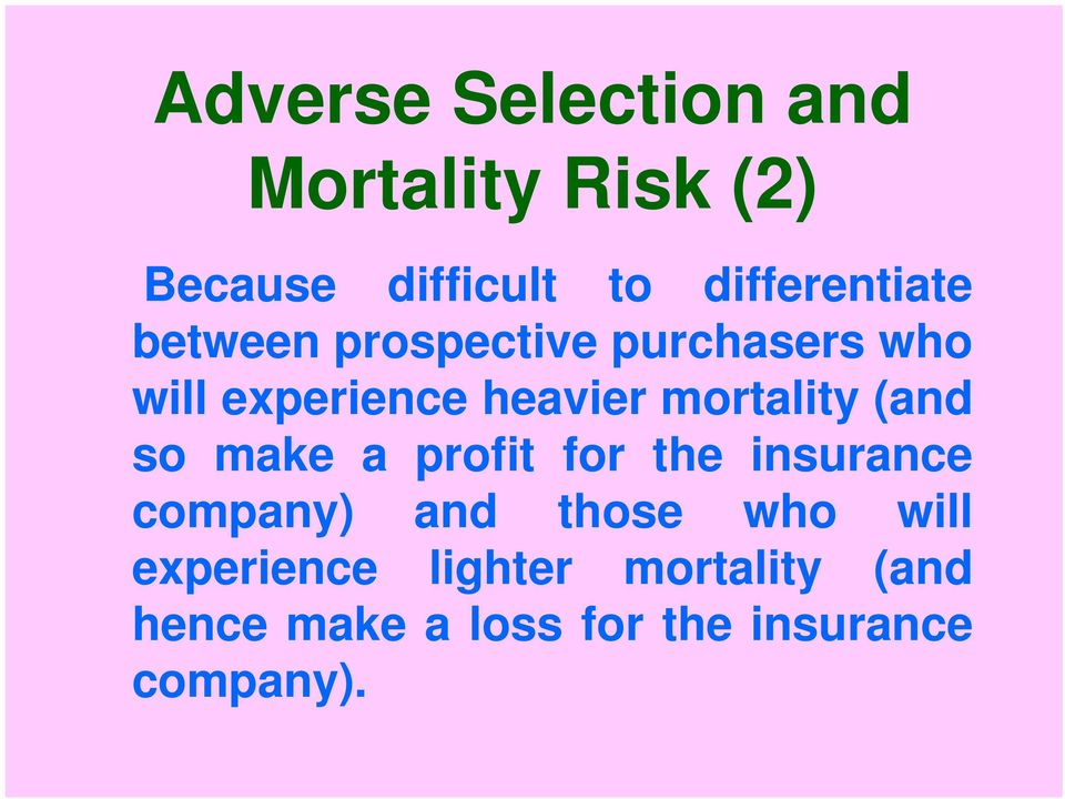 mortality (and so make a profit for the insurance company) and those who